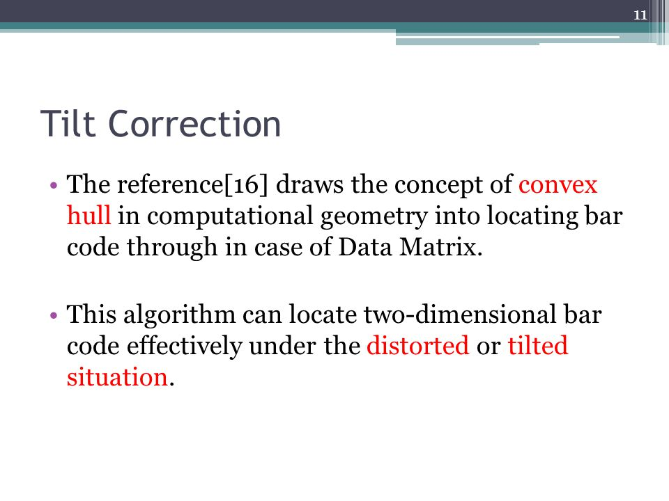 Tilt Correction The reference[16] draws the concept of convex hull in computational geometry into locating bar code through in case of Data Matrix.